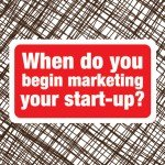 When-do-you-begin-marketing-your-start-up