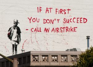 if at first you don't succeed call in an air strike